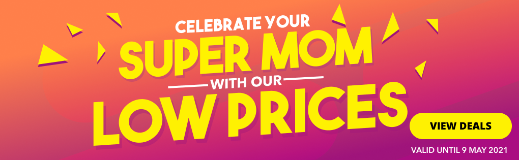 CELEBRATE YOUR SUPER MOM WITH OUR LOW PRICES